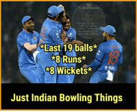 Memes, Indian, and 🤖: Conlused Malmd  Funniest Fb page in  UNESCO and voted  me and my 10  ELast 19 balls*  R8 Runs*  ttar  *8 Wickets*  Just Indian Bowling Things 😉