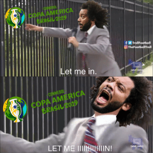 America, Football, and Memes: CONMEBOL-  COPA AMERICA  BRASİし2019  f Troll Football  O TheFootballTroll  et me in  [adult swim  COPA AMERICA  BRASİ 2019  CONMEBO  LET ME IIHMIIN!  [aduit swim Marcelo after being left out of Tite's Brazil squad for Copa America https://t.co/HgXem8k7om