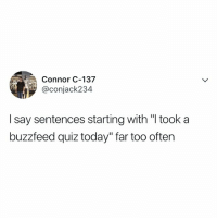 "Buzzfeed, Quiz, and Relatable: Connor C-137  @conjack234  I say sentences starting with ""I took a  buzzfeed quiz today""far too often"