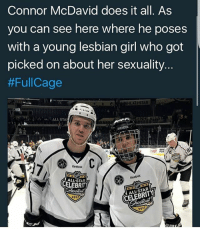 Lmao, Memes, and National Hockey League (NHL): Connor McDavid does it all. As  you can see here where he poses  with a young lesbian girl who got  picked on about her sexuality  #FullCage  HL ALLSTAR  w ALL STAH  Reebok  CELEBRITY  ALLSTAR  2017  201 Lmao (Tag Some Buds 😂) Follow Us @nhl.jokes