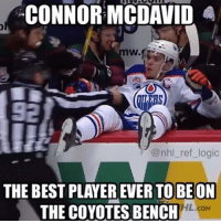 Logic, National Hockey League (NHL), and Coyote: CONNOR MCDAVID  @nhl ref logic  THE BEST PLAYEREVERTOOBEON  THE COYOTES BENCH  HL.coM Tag a Coyotes fan....if there is even such thing🙄