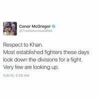 The Notorious One ConorMcGregor tweeted this out in Regards to CaneloKhan: Conor McGregor  @The Notorious MMA  Respect to Khan.  Most established fighters these days  look down the divisions for a fight.  Very few are looking up  5/8/16, 5:59 AM The Notorious One ConorMcGregor tweeted this out in Regards to CaneloKhan