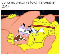 Conor McGregor, Floyd Mayweather, and Mayweather: conor mcgregor vs floyd mayweather  2017  DANKLAND Made by @hi_my_name_is_jorge_whatsyours 😂😂
