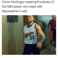 Savage af 😂 @thenotoriousmma: Conor McGregor wearing the jersey of  the NBA player who slept with  Mayweather's wife  23 Savage af 😂 @thenotoriousmma
