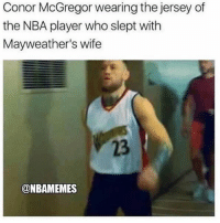 The story behind the jersey. Lmao. @nbamemes Tags: Connor Savage NBA: Conor McGregor wearing the jersey of  the NBA player who slept with  Mayweather's wife  23  @NBAMEMES The story behind the jersey. Lmao. @nbamemes Tags: Connor Savage NBA