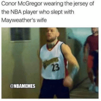 Savage 😂😂 WarriorsNation ConorMcGregor FloydMayweather: Conor McGregor wearing the jersey of  the NBA player who slept with  Mayweather's wife  23  @NBAMEMES Savage 😂😂 WarriorsNation ConorMcGregor FloydMayweather