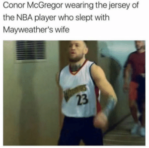 Conor McGregor, Nba, and Wife: Conor McGregor wearing the jersey of  the NBA player who slept with  Mayweather's wife  23 Haha nice one