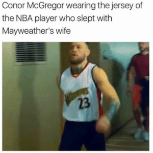 Mind f*cking with Mayweather: Conor McGregor wearing the jersey of  the NBA player who slept with  Mayweather's wife  23 Mind f*cking with Mayweather