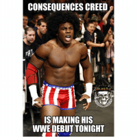 Funny, Love, and Memes: CONSEQUENCES CREED  EC  IS MAKING HIS  WWE DEBUT TONIGHT wwe wwememes raw sdlive wrestling funny like follow share njpw roh love laugh haha memes jokes likes nxt dankmemes ig
