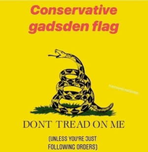 Memes, Conservative, and 🤖: Conservative  gadsden flag  DONT TREAD ON ME  UNLESS YOU'RE JUST  FOLLOWING ORDERS)