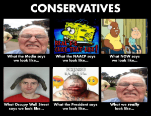 Naacp, Sad, and Media: CONSERVATIVES  REAL C  CHICC THAT TIKE  What the Media says  we look like..  What NOW says  we look like...  What the NAACP says  we look like...  WHEN YOU  What the President says  we look like..  What we really  look like...  What Occupy Wall Street  says we look like... This is so sad, can we hit 50 likes?