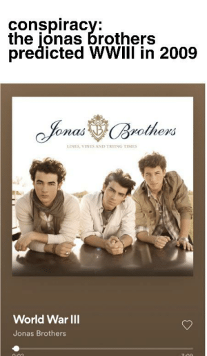 Terribly low quality meme: conspiracy:  the jonas brothers  predicted WWIII in 2009  JonasBrothers  LINES, VINES AND TRYING TIMES  World War I  Jonas Brothers Terribly low quality meme