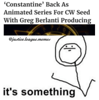 I'm fucking excited, I don't care if it's only animated. ~Green Arrow: Constantine Back As  Animated Series For CW Seed  With Greg Berlanti Producing  @justice league memes  it's something I'm fucking excited, I don't care if it's only animated. ~Green Arrow