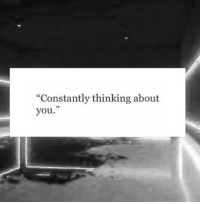 """You, Thinking, and Thinking About You: """"Constantly thinking about  you""""  ce  35"""