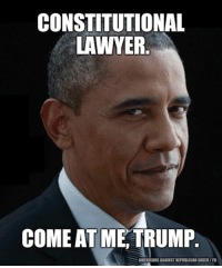 Lawyer, Memes, and Greed: CONSTITUTIONAL  LAWYER.  COME AT ME, TRUMP  AMERICANSAGAINST RETUBLICAN GREED/FB Bring it, chump.