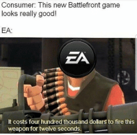 """Dank, Fire, and Meme: Consumer: This new Battlefront game  looks really good!  EA:  ZA  It costs four hundred thousand dollars to fire this  weapon for twelve seconds. <p>Pootis via /r/dank_meme <a href=""""http://ift.tt/2BrTGZV"""">http://ift.tt/2BrTGZV</a></p>"""