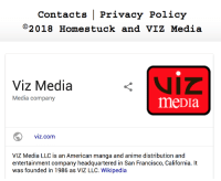 Anime, Fucking, and Target: Contacts | Privacy Policy  c 2018 Home stuck and VIZ Media   Viz Media  Media company  meDIa  viz.com  VIZ Media LLC is an American manga and anime distribution and  entertainment company headquartered in San Francisco, California. It  was founded in 1986 as VIZ LLC. Wikipedia  It  ded in 198l6 as VIZ Llc. Wikipecis polyglotplatypus:  i cant fucking believe homestuck is officially an anime now