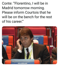 "Memes, Euro, and Tomorrow: Conte: ""Florentino, I will be in  Madrid tomorrow morning.  Please inform Courtois that he  will be on the bench for the rest  of his career.""  UEFA EURO 2016"