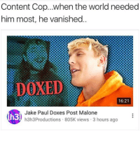 please ian: Content Cop...when the world needed  him most, he vanished.  DOXED  16:21  Jake Paul Doxes Post Malone  h3h3Productions 805K views 3 hours ago  h3 please ian