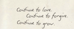 Love, Continue, and To Love: Contne to love.  Ontinne to foraive  Continue to  Ontinue to arou.