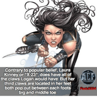 "Memes, Badass, and Belief: Contrary to popular belief, Laura  Kinney or ""XC23 does have all of  the claws Logan would have. But her  third claws are located in her feet  both pop out between each foots  big and middle toe  WSNICOMICFA - I'm glad she's currently Wolverine in all honesty. I love James but she's badass as well. • • - QOTD?!: How many claws would you have?!"