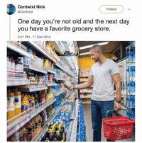 The true sign of adulthood. @moistbuddha is so damn funny!: Contwixt Nick  @Contwixt  Follow  One day you're not old and the next day  you have a favorite grocery store  2:21 PM 17 Dec 2016  にi The true sign of adulthood. @moistbuddha is so damn funny!