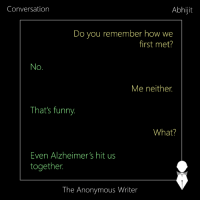 Funny, Memes, and Alzheimer's: Conversation  Abhijit  Do you remember how we  first met?  No  Me neither.  That's funny.  What?  Even Alzheimer's hit us  together  The Anonymous Writer Conversation | Abhijit