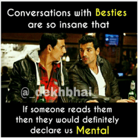 Definitely, Friends, and Best: Conversations with Besties  are so insane that  dekh bhai  If someone reads them  then they would definitely  declare us Mental Coz we all talk anything with out best buddies 😝😂😂 TAG all your friends 😜