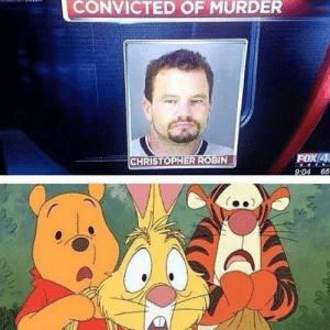Poor poor Christopher by FriendlyQuesadilla MORE MEMES: CONVICTED OF MURDER  FOX/4  CHRISTOPHER ROBIN  9:04 65 Poor poor Christopher by FriendlyQuesadilla MORE MEMES