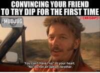 """You can't have """"no""""in your heart 😂 mudjug dip30 joedirt packdipspit photo by @chrisdips1: CONVINCING YOUR FRIEND  TO TRY DIP FOR THE FIRST TIME  @CHRISDIPSI  MUDJUG  portable spittoons  You can't have""""no"""" in your heart.  """"No is not an option, brother. You can't have """"no""""in your heart 😂 mudjug dip30 joedirt packdipspit photo by @chrisdips1"""