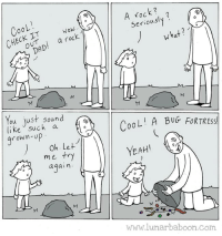 New comic about seeing things differently. www.lunarbaboon.com: Coo  NOW.  a rock  DAD  You just sound  like such a  rown-up  Oh. Let  me try  a gain.  UM  rock  Seri  hat  M  LI A BUG FORTRESS  YEAH  www.lunar baboon com New comic about seeing things differently. www.lunarbaboon.com