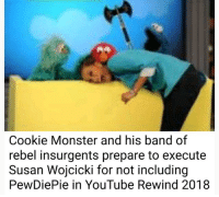 cookie monster: Cookie Monster and his band of  rebel insurgents prepare to execute  Susan Wojcicki for not including  PewDiePie in YouTube Rewind 2018