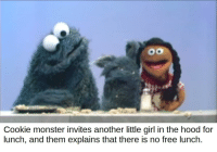 cookie monster: Cookie monster invites another little girl in the hood for  lunch, and them explains that there is no free lunch