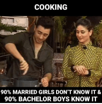 memes: COOKING  90% MARRIED GIRLS DON'T KNOW IT &  90% BACHELOR BOYS KNOW IT