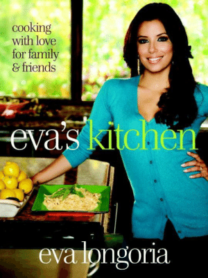 eva: cooking  with love  for family  & friends  eva's kitchen  eva longoria