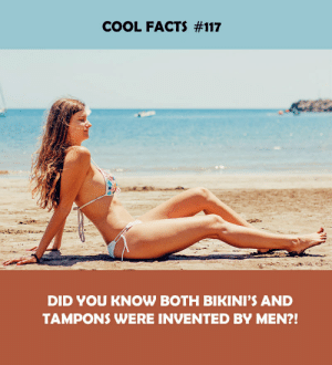 Facts, Cool, and Did: COOL FACTS #117  DID YOU KNOW BOTH BIKINI'S AND  TAMPONS WERE INVENTED BY MEN?!