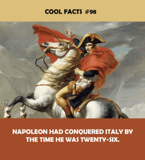 Facts, Cool, and Time: COOL FACTS #98  NAPOLEON HAD CONQUERED ITALY BY  THE TIME HE WAS TWENTY-SIX.