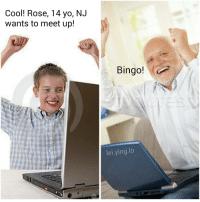 Memes, Shit, and Yo: Cool! Rose, 14 yo, NJ  wants to meet up!  Bingo!  lei.ying.lo Oh shit 😨 be safe out there kids!!