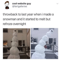 Work, Cool, and Website: Cool website guy  fartgalleries  throwback to last year when i made a  snowman and it started to melt but  refroze overnight Before and after work