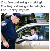 Memes, 🤖, and D&d: Cop: Are you drinking and driving?  Guy: No just drinking at the red lights  Cop: Oh okay, stay safe. DISCLAIMER- This is a meme! It is not an endorsement by DV.  If you are that stupid to D&D we don't need you here. Now with that being said I'm still gonna get hate mail and be accused of everything and anything and that this is why civilians hate us.  Merry Christmas Fuckers DV6
