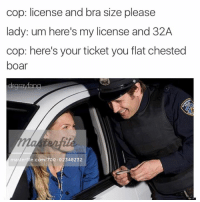Snapchat: dankmemesgang: cop: license and bra size please  lady: um here's my license and 32A  cop: here's your ticket you flat chested  boar  drgnayang  masterfile 700-02348232 Snapchat: dankmemesgang