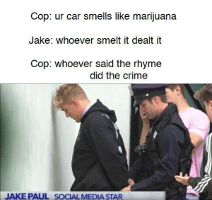 422 is 420 too!! by BrunoRib MORE MEMES: Cop: ur car smells like marijuana  Jake: whoever smelt it dealt it  Cop: whoever said the rhyme  did the crime  JAKE PAUL SOCIAL MEDIA STAR 422 is 420 too!! by BrunoRib MORE MEMES
