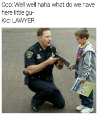Mind yo fuckin business how bow dah 🐷: Cop: Well well haha what do we have  here little gu-  Kid: LAWYER  cosmos kyle Mind yo fuckin business how bow dah 🐷