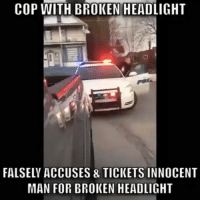 Memes, Police, and Wtf: COP WITH BROKEN HEADLIGHT  FALSELY ACCUSES & TICKETS INNOCENT  MAN FOR BROKEN HEADLIGHT This is why you ALWAYS Film The Police! 👮🏻📹👀 ___________________________________________________ Damndaniel ThatShitHurted hellnawtothenawnawnaw ohdontdoit OhMyGod WTF ohshit WHODIDTHIS imdone REALLYBITCH NIGGASAINTSHIT nochill NIGGASBELIKE BITCHESBELIKE blackpeoplebelike whitepeoplebelike