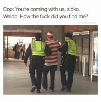 Where's Waldo ruined my eyesight and social life. Screw you Wally.: Cop: You're coming with us, sicko.  Waldo: How the fuck did you find me?  highfiveexpert  ATANTSC WENUE Where's Waldo ruined my eyesight and social life. Screw you Wally.