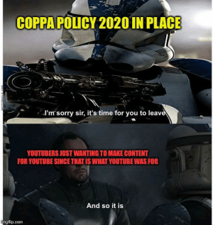 My imgflip meme: COPPA POLICY 2020 IN PLACE  d'm sorry sir, it's time for you to leave  YOUTUBERS JUST WANTING TO MAKE CONTENT  FOR YOUTUBE SINCE THAT IS WHAT YOUTUBE WAS FOR  And so it is  ngflip.com My imgflip meme