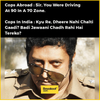 Memes, 🤖, and Speed: Cops Abroad Sir, You Were Driving  At 90 In A 70 Zone.  Cops in India Kyu Re, Dheere Nahi Chalti  Gaadi? Badi Jawaani Chadh Rahi Hai  Tereko?  Bewakoof What's your top speed? :p  Shop now: http://bwkf.shop/View-Collection