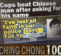 "Anaconda, Club, and Police: Cops beat Chinese  man after asking for  his name  ve lost all  faithin our  olice' sayS  By Chief Editor CE  Danny Soz  FULL STORY  CHING CHONG 100 <p><a href=""http://laughoutloud-club.tumblr.com/post/174663300450/woop-woop-thats-the-sound-of-da-police"" class=""tumblr_blog"">laughoutloud-club</a>:</p>  <blockquote><p>Woop-woop! That's the sound of da police! </p></blockquote>"