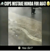 Honda, Memes, and 🤖: COPS MISTAKE HONDA FOR AK47  Street  Yes Sir? Imagine if he turned on the car and it didnt make that noise again😂😂 ( Dm it to a friend instead of tagging and ill accept his-her follow request ✌ )