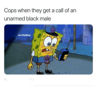 Funny, Black, and Wild: Cops when they get a call of an  unarmed black male  @LeftyWzp LMAOOO you wild @leftywzp